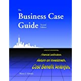 The Business Case Guide: Cost of Ownership, Financial Justification, Return on Investment, Cost Benefit Analysispar Marty J Schmidt