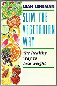 Slim the Vegetarian Way: The Healthy Way to Lose Weight ...