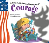 Little Teddy Roosevelt Learns About Courage (American Virtues for Kids: Courage)
