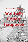 Dave Lane Mark Wright Wet Earth Colliery Scrapbook