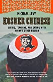 img - for Kosher Chinese: Living, Teaching, and Eating with China's Other Billion by Michael Levy (2011-07-05) book / textbook / text book