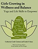 img - for Girls Growing in Wellness and Balance: Yoga and Life Skills to Empower book / textbook / text book