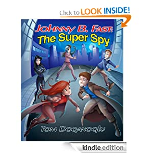 Free Kindle Book: Johnny B. Fast: The Super Spy, by Tom Doganoglu. Publication Date: July 4, 2012