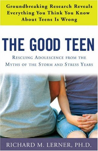 The Good Teen: Rescuing Adolescence From The Myths Of The Storm And Stress Years front-920181