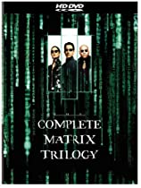 The Complete Matrix Trilogy (The Matrix/ The Matrix Reloaded/ The Matrix Revolutions) [HD DVD]