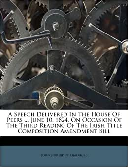 A Speech Delivered In The House Of Peers June 10, 1824, On Occasion Of The Third Reading Of