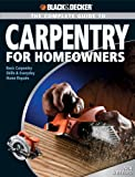 Black & Decker Complete Guide to Carpentry for Homeowners: Basic Carpentry Skills & Everyday Home Repairs - 158923331X