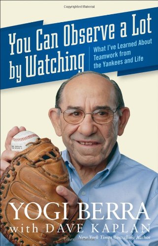 You Can Observe A Lot By Watching: What I've Learned About Teamwork From the Yankees and Life: Yogi Berra: 9780470454046: Amazon.com: Books