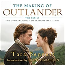 The Making of Outlander: The Series: The Official Guide to Seasons One & Two Audiobook by Tara Bennett Narrated by Tiffany Morgan