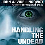 Handling the Undead | John Ajvide Lindqvist
