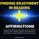 Finding Enjoyment in Reading Affirmations: Positive Daily Affirmations for Bookworms to Continue Finding Love for Books Using the Law of Attraction, Self-Hypnosis, Guided Meditation and Sleep Learning