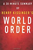 A 30-minute Summary of Henry Kissingers World Order