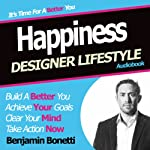 Designer Lifestyle - Happiness: How to Increase Happiness with Hypnosis | Benjamin P Bonetti