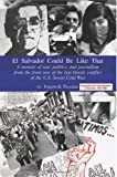 El Salvador Could Be Like That: A Memoir of War, Politics and Journalism on the Front-Row of the Last Bloody Conflict of the US-Soviet Cold War
