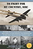 To Fight For My Country, Sir!: Memoirs of a 19 year old B-17 Navigator Shot Down in Nazi Germany