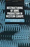 img - for Restructuring of Arms Production in Western Europe (Sipri Publication) book / textbook / text book
