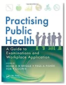 Practising Public Health: A Guide to Examinations and Workplace Application