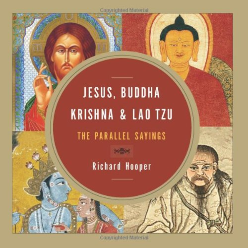 Jesus, Buddha, Krishna, and Lao Tzu: The Parallel Sayings: Richard Hooper: 9781571746801: Amazon.com: Books