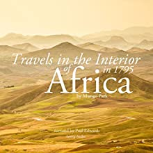 Travels in the Interior of Africa in 1795 by Mungo Park, the Explorer Audiobook by Mungo Park Narrated by Paul Edwards