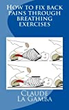 img - for How to fix back pains through breathing exercises book / textbook / text book
