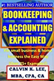 img - for BOOKKEEPING & ACCOUNTING Explained: For Small Business & Home Business the Easy Way (Over 25+ Examples!) ((Bookkeeping, Accounting, Quickbooks, Simply Accounting, Sage, ACCPAC)) book / textbook / text book