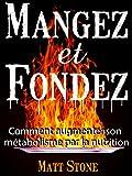 Mangez et Fondez: Comment Augmenter Son M�tabolisme Par La Nutrition (French Edition)