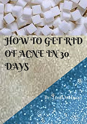 Jade Of Heart - HOW TO GET RID OF ACNE IN 30 DAYS (English Edition)