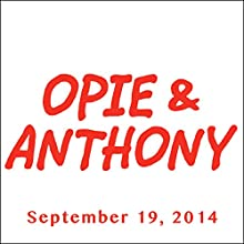 Opie & Anthony, September 19, 2014  by Opie & Anthony Narrated by Opie & Anthony