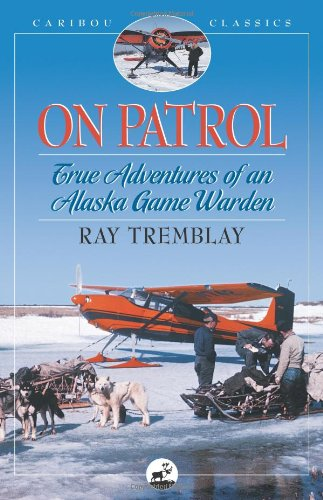 On Patrol True Adventures of an Alaska Game Warden Caribou Classics088243246X