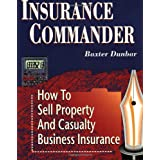 Insurance Commander: How to Sell Property and Casualty Business Insurance ~ Baxter Dunbar