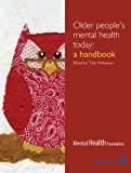 Older People's Mental Health Today: A handbook