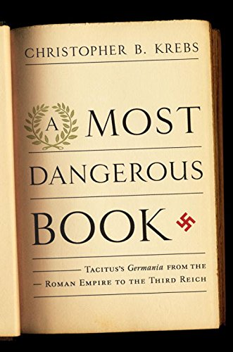 Book: A Most Dangerous Book - Tacitus's Germania from the Roman Empire to the Third Reich by Christopher B. Krebs