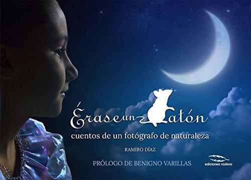 Érase un ratón Cuentos de un fotógrafo de naturaleza (Fotografía de Naturaleza)  [Díaz, Ramiro] (Tapa Dura)