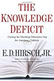 img - for The Knowledge Deficit by Hirsch Professor of English, E. D. (April 24, 2006) Hardcover book / textbook / text book