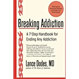 Breaking Addiction: A 7-Step Handbook for Ending Any Addiction ~ Lance M. Dodes