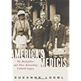America's Medicis: The Rockefellers and Their Astonishing Cultural Legacy ~ Suzanne Loebl