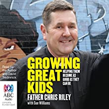 Growing Great Kids: Helping Them Become As Good As They Can Be (       UNABRIDGED) by Sue Williams, Chris Riley Narrated by Chris Riley, David Tredinnick