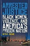 Arrested Justice: Black Women, Violence, and America's Prison Nation