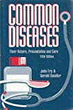 Common Diseases: Their Nature, Prevalence, and Care (0792388038) by Fry, John