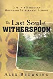 img - for The Last Soul of Witherspoon : Life in a Kentucky Mountain Settlement School book / textbook / text book
