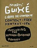 Marti Guixe: Libre De Contexte, Context-Free, Kontext=Frei : Including the Kitchen-Buildings Project
