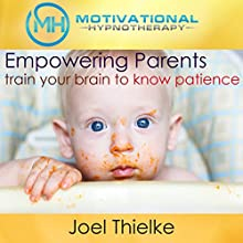 Empower Parents, Train Your Brain to Know Patience: With Hypnosis and Meditation  by Joel Thielke Narrated by Joel Thielke