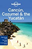 Lonely Planet Lonely Planet Cancun, Cozumel & the Yucatan (Travel Guide)