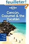 Cancun, Cozumel & the Yucatan 6ed - A...
