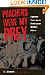 Poachers Were My Prey: Eighteen Years...
