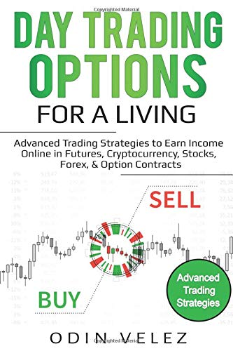 Day Trading Options for a Living Advanced Trading Strategies to Earn Income Online in Futures, Cryptocurrency, Stocks, Forex, & Option Contracts [Velez, Odin] (Tapa Blanda)