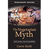 The Vegetarian Myth: Food, Justice, and Sustainability ~ Lierre Keith