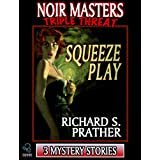 Squeeze Play (A Noir Masters Triple Threat) ~ Richard S. Prather