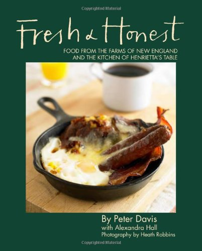 Fresh & Honest: Food From the Farms of New England and the Kitchen of Henrietta's Table by Peter Davis, Alexandra Hall
