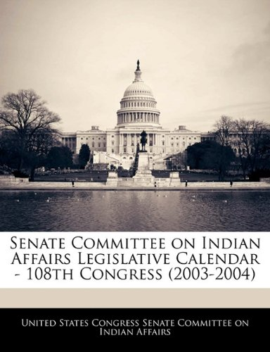 Senate Committee on Indian Affairs Legislative Calendar - 108th Congress (2003-2004)